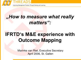 How to measure what really matters :   IFRTD s ME experience with Outcome Mapping