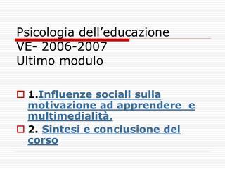 Psicologia dell'educazione VE- 2006-2007  Ultimo modulo