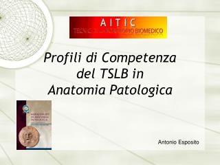 Profili di Competenza  del TSLB in  Anatomia Patologica