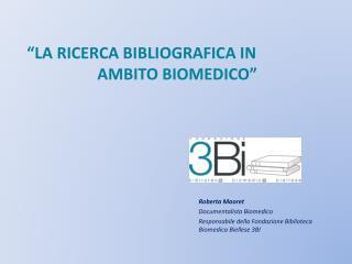 """""""LA  RICERCA BIBLIOGRAFICA IN  AMBITO  BIOMEDICO"""""""