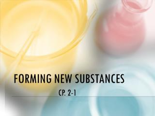 Forming New Substances                           Cp. 2-1