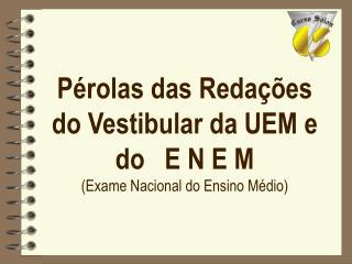 P rolas das Reda  es do Vestibular da UEM e do   E N E M Exame Nacional do Ensino M dio