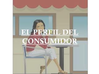 EL PERFIL DEL CONSUMIDOR