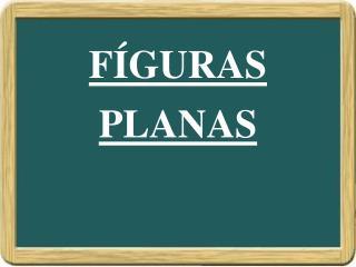 FÍGURAS PLANAS