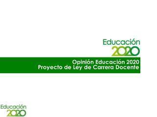 Opinión Educación 2020  Proyecto de Ley de Carrera Docente