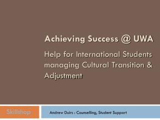 Achieving Success @ UWA Help for International Students managing Cultural Transition & Adjustment