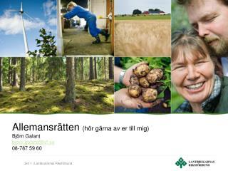 Allemansrätten  (hör gärna av er till mig) Björn Galant bjorn.galant@lrf.se 08-787 59 60
