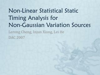 Non-Linear Statistical Static  Timing Analysis for  Non-Gaussian Variation Sources
