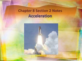 Chapter 8 Section 2 Notes Acceleration