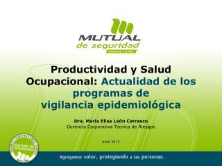 Dra. María Elisa León Carrasco Gerencia Corporativa Técnica de Riesgos Abril 2013