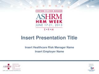 Insert Healthcare Risk Manager Name Insert Employer Name