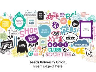 Leeds University Union. Insert subject here