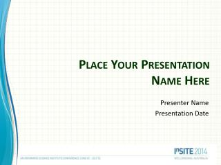 Place Your Presentation Name Here