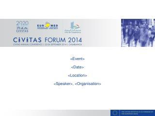 <Event> <Date> <Location> <Speaker>, <Organisation>