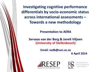 Presentation to AERA Servaas van der Berg & Janeli Viljoen (University of Stellenbosch)