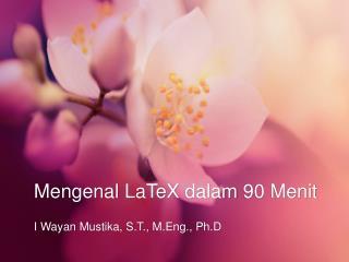 Mengenal LaTeX dalam  90  Menit