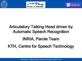 Articulatory Talking Head driven by Automatic Speech Recognition INRIA, Parole Team