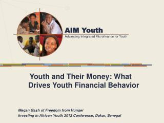 Youth and Their Money: What Drives Youth Financial Behavior Megan Gash of Freedom from Hunger