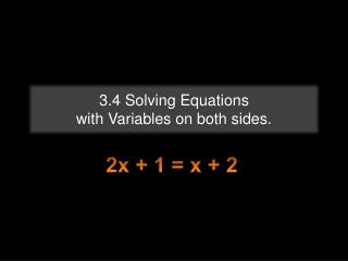 3.4 Solving Equations  with Variables on both sides.