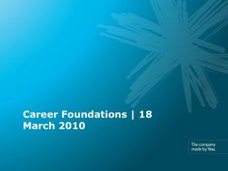 Career Foundations | 18 March 2010