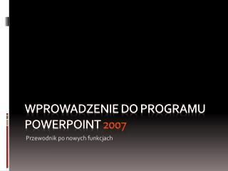 Wprowadzenie do programu PowerPoint  2007