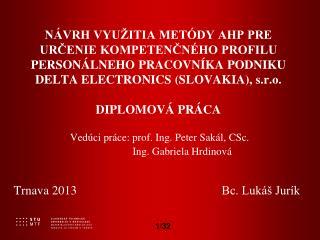 Vedúci práce: prof. Ing. Peter Sakál, CSc.              Ing. Gabriela Hrdinová