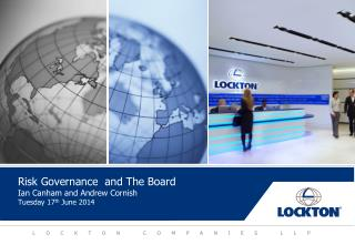 Risk Governance  and The Board Ian Canham and Andrew Cornish Tuesday 17 th  June 2014