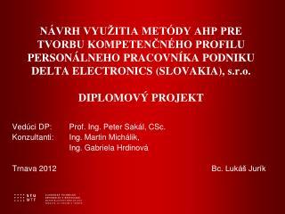 Ved�ci DP:Prof. Ing. Peter Sak�l, CSc. Konzultanti:Ing. Martin Mich�lik,