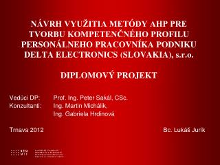 Vedúci DP:Prof. Ing. Peter Sakál, CSc. Konzultanti:Ing. Martin Michálik,