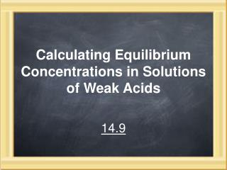 Calculating Equilibrium Concentrations in Solutions of Weak Acids