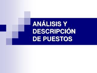 ANÁLISIS Y DESCRIPCIÓN DE PUESTOS