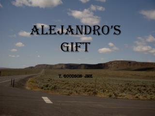 Alejandro's  Gift T. Goodson- JME