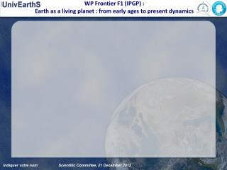 WP  Frontier  F1 (IPGP) :  Earth  as a living  planet  :  from early ages  to  present dynamics
