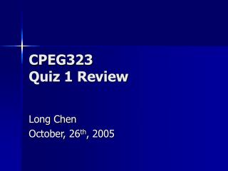 CPEG323  Quiz 1 Review