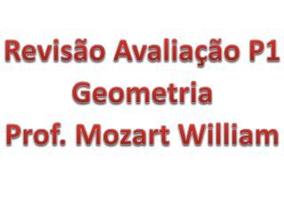 Revisão Avaliação P1 Geometria Prof. Mozart William