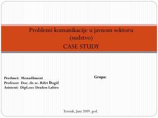Problemi komunikacije u javnom sektoru (sudstvo) CASE STUDY