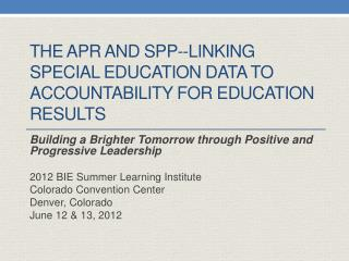 ThE  APR and SPP--Linking special education Data to accountability for education results