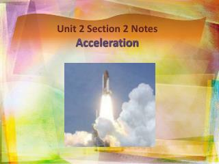 Unit  2 Section 2 Notes Acceleration