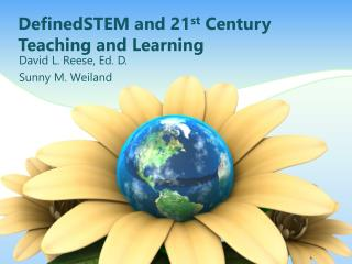 DefinedSTEM and 21 st  Century Teaching and Learning