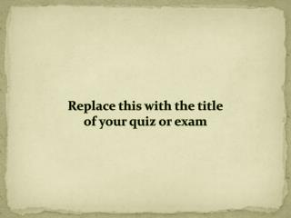 Replace this with the  title of your quiz or exam