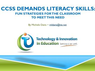CCSS Demands Literacy Skills:  Fun Strategies for the Classroom  to  Meet this Need