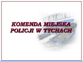 KOMENDA MIEJSKA POLICJI W TYCHACH
