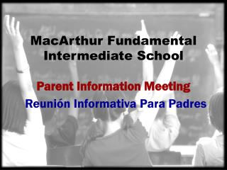 MacArthur Fundamental  Intermediate School Parent Information Meeting
