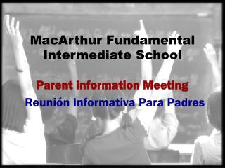 MacArthur Fundamental  Intermediate School Parent Information Meeting