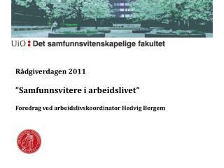"""Rådgiverdagen  2011 """"Samfunnsvitere i arbeidslivet"""""""