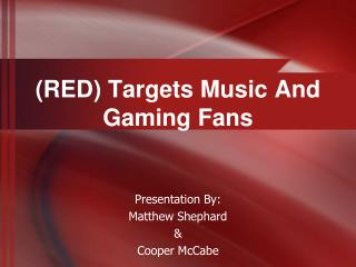 ( RED)  Targets  M usic  A nd  G aming  F ans