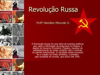 Revolução Russa Profº Hamilton Milczvski Jr.