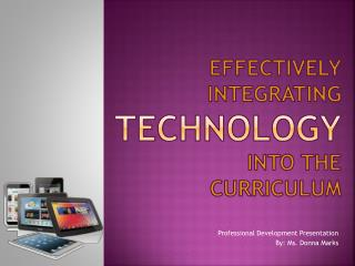 Effectively Integrating Technology Into the  Curriculum