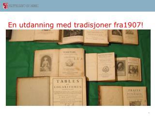 En  utdanning  med  tradisjoner  fra1907!