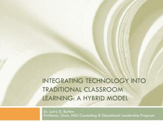 Integrating Technology into traditional classroom Learning: A hybrid model